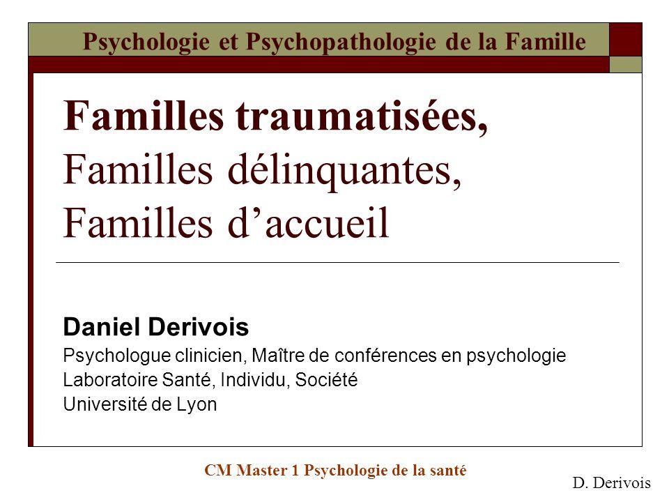 Psychologie et Psychopathologie de la Famille Familles traumatisées, Familles délinquantes, Familles daccueil Daniel Derivois Psychologue clinicien, M