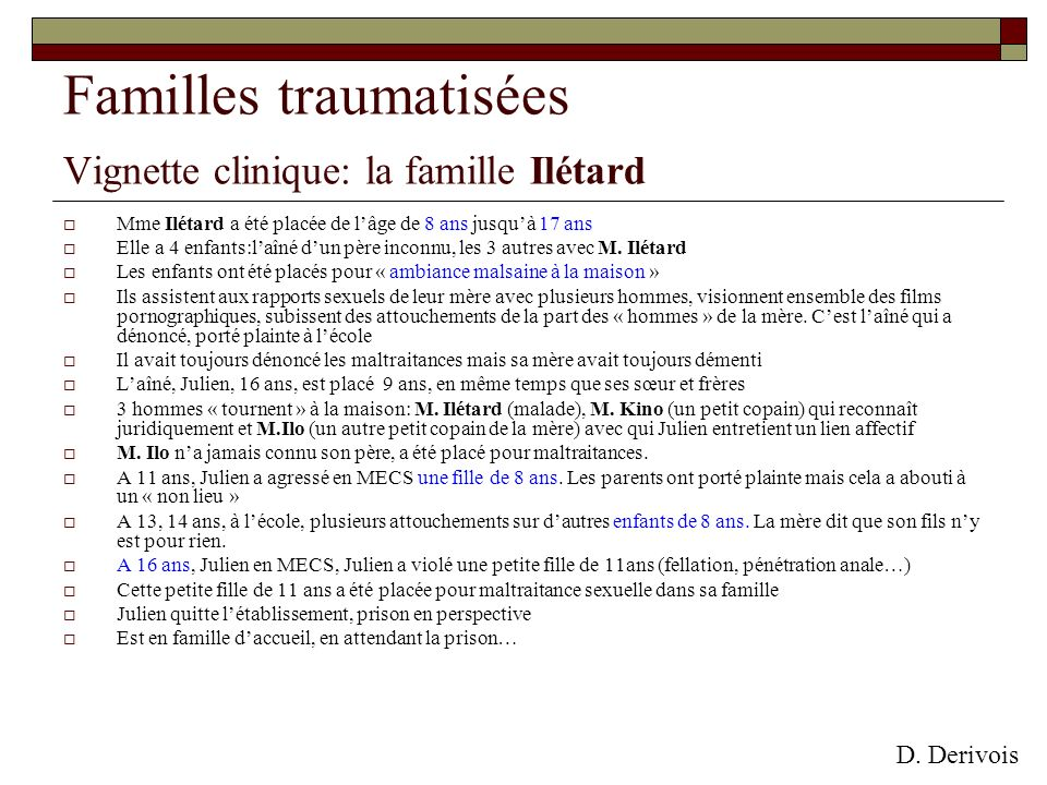 Mme Ilétard a été placée de lâge de 8 ans jusquà 17 ans Elle a 4 enfants:laîné dun père inconnu, les 3 autres avec M. Ilétard Les enfants ont été plac
