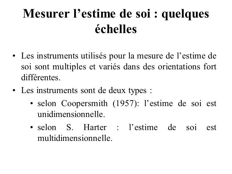 Mesurer lestime de soi : quelques échelles Les instruments utilisés pour la mesure de lestime de soi sont multiples et variés dans des orientations fo