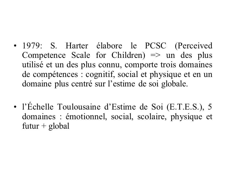 1979: S. Harter élabore le PCSC (Perceived Competence Scale for Children) => un des plus utilisé et un des plus connu, comporte trois domaines de comp