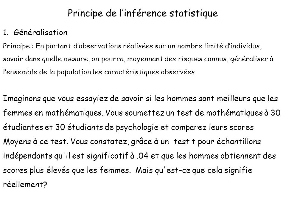 Principe de linférence statistique 1.Généralisation Principe : En partant dobservations réalisées sur un nombre limité dindividus, savoir dans quelle