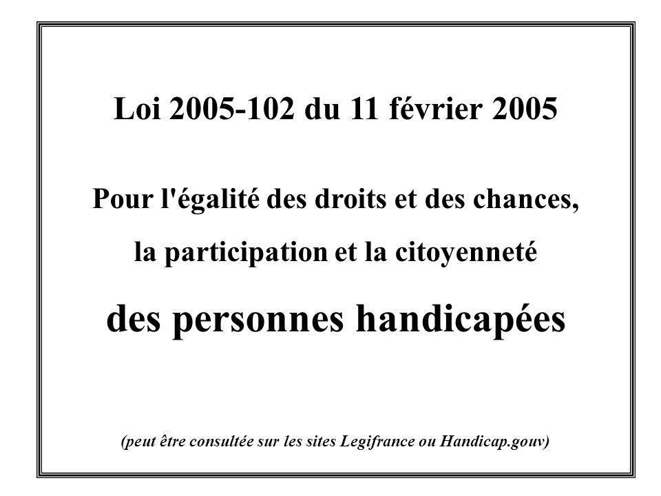 Loi 2005-102 du 11 février 2005 Pour l'égalité des droits et des chances, la participation et la citoyenneté des personnes handicapées (peut être cons