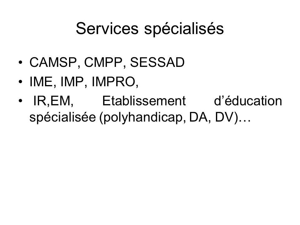 Services spécialisés CAMSP, CMPP, SESSAD IME, IMP, IMPRO, IR,EM, Etablissement déducation spécialisée (polyhandicap, DA, DV)…