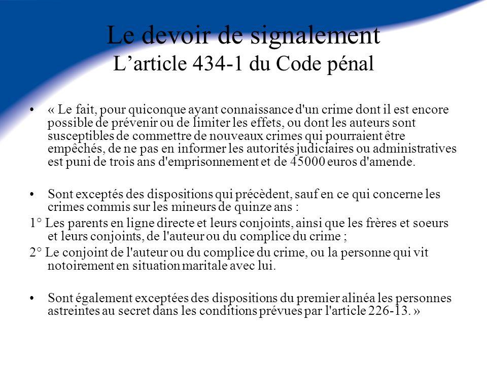 Le devoir de signalement Larticle 434-1 du Code pénal « Le fait, pour quiconque ayant connaissance d'un crime dont il est encore possible de prévenir