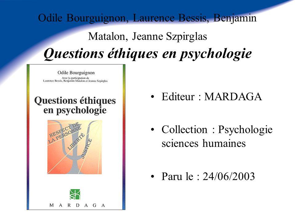 Odile Bourguignon, Laurence Bessis, Benjamin Matalon, Jeanne Szpirglas Questions éthiques en psychologie Editeur : MARDAGA Collection : Psychologie sc