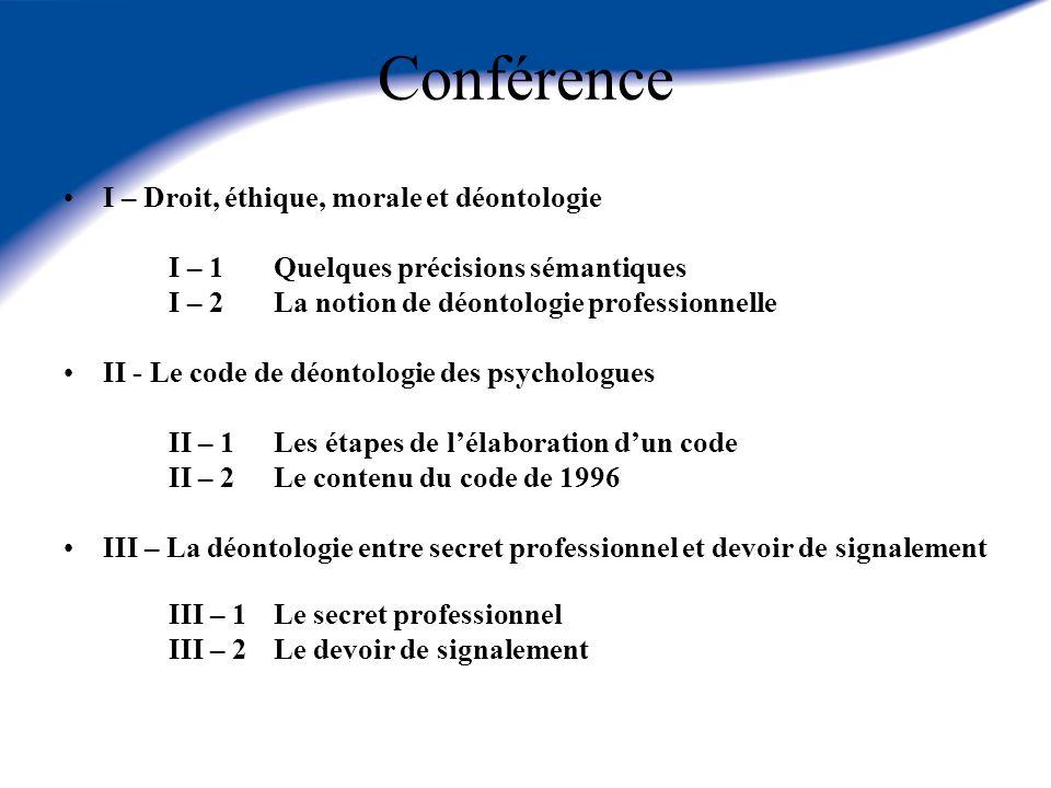 Conférence I – Droit, éthique, morale et déontologie I – 1Quelques précisions sémantiques I – 2La notion de déontologie professionnelle II - Le code d