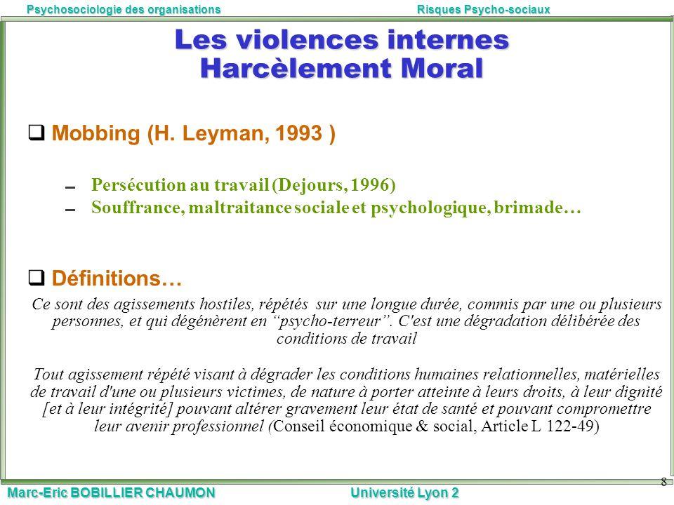 Marc-Eric BOBILLIER CHAUMON Université Lyon 2 Psychosociologie des organisationsRisques Psycho-sociaux 8 Les violences internes Harcèlement Moral Mobb