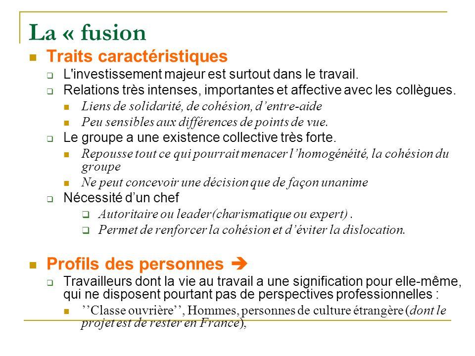 La « fusion Traits caractéristiques L'investissement majeur est surtout dans le travail. Relations très intenses, importantes et affective avec les co