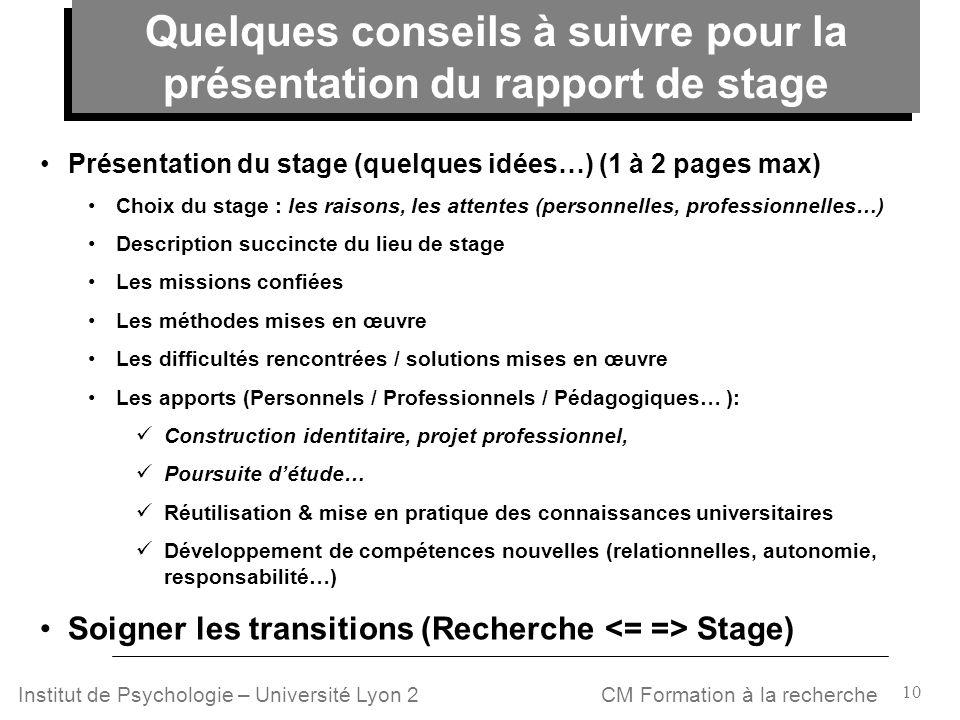 10 CM Formation à la rechercheInstitut de Psychologie – Université Lyon 2 Présentation du stage (quelques idées…) (1 à 2 pages max) Choix du stage : l