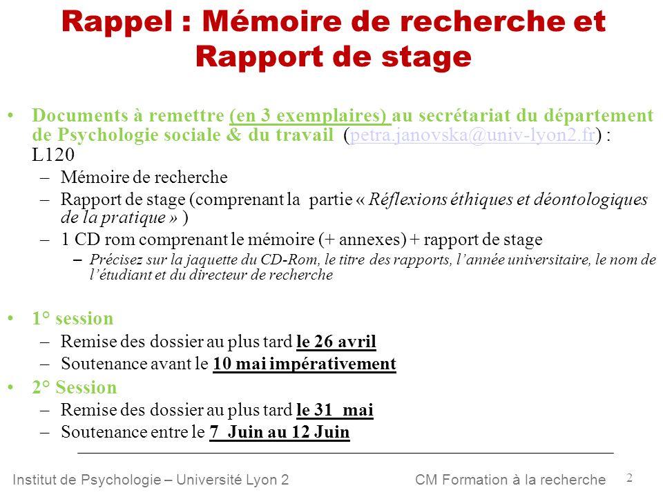 2 CM Formation à la rechercheInstitut de Psychologie – Université Lyon 2 Rappel : Mémoire de recherche et Rapport de stage Documents à remettre (en 3
