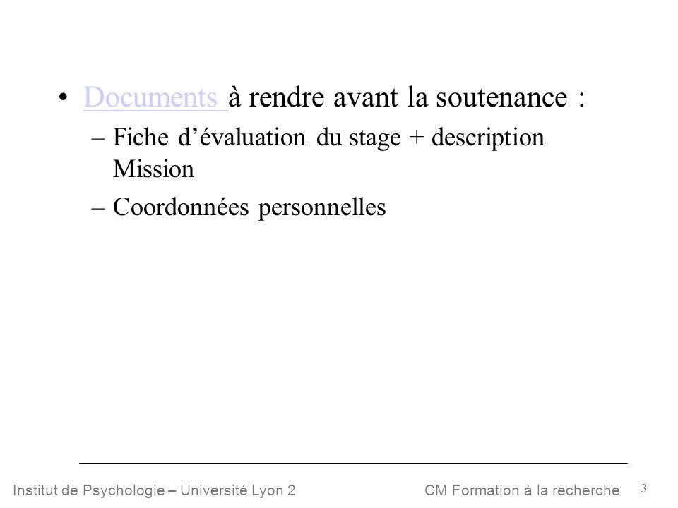 3 CM Formation à la rechercheInstitut de Psychologie – Université Lyon 2 Documents à rendre avant la soutenance :Documents –Fiche dévaluation du stage