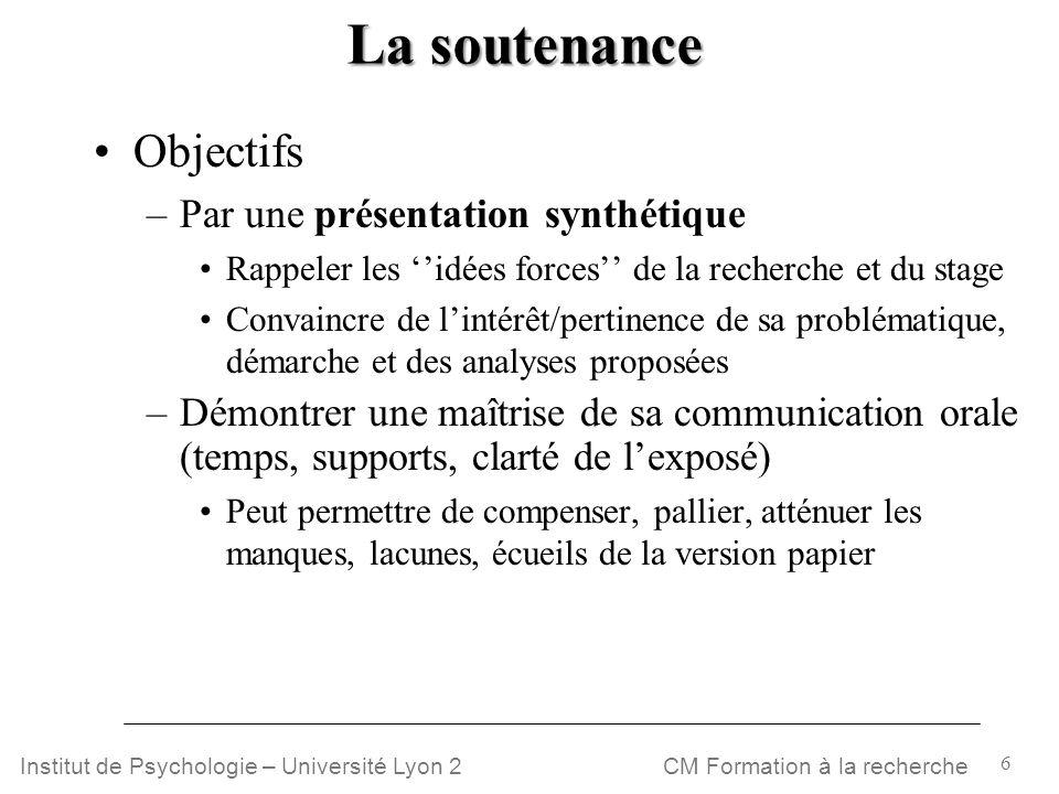6 CM Formation à la rechercheInstitut de Psychologie – Université Lyon 2 La soutenance Objectifs –Par une présentation synthétique Rappeler les idées