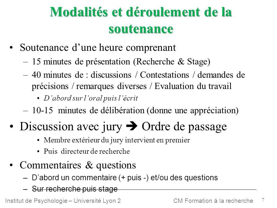 7 CM Formation à la rechercheInstitut de Psychologie – Université Lyon 2 Modalités et déroulement de la soutenance Soutenance dune heure comprenant –1