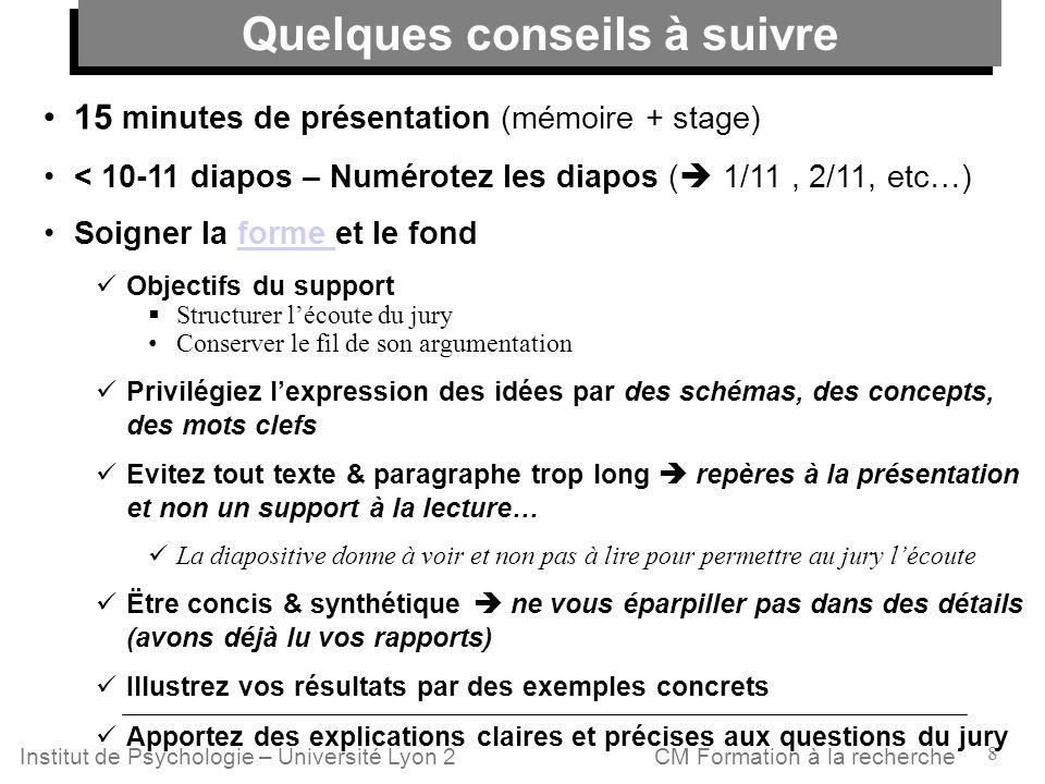 8 CM Formation à la rechercheInstitut de Psychologie – Université Lyon 2 15 minutes de présentation (mémoire + stage) < 10-11 diapos – Numérotez les d