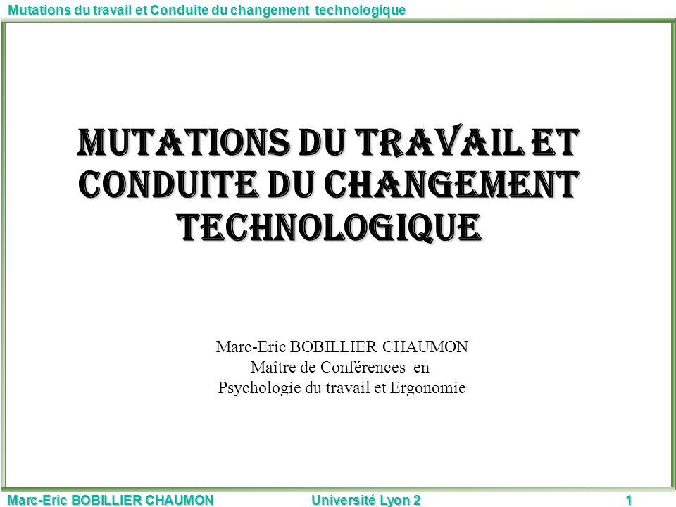 Marc-Eric BOBILLIER CHAUMON Université Lyon 21 Mutations du travail et Conduite du changement technologique Marc-Eric BOBILLIER CHAUMON Maître de Conf
