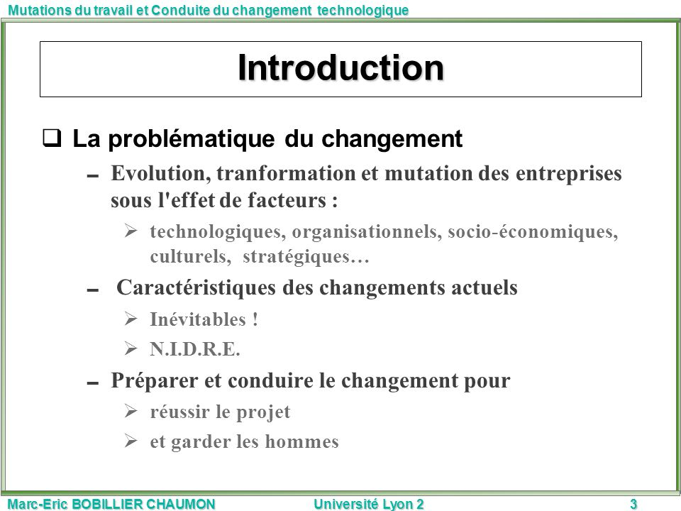 Marc-Eric BOBILLIER CHAUMON Université Lyon 23 Mutations du travail et Conduite du changement technologique Introduction La problématique du changemen