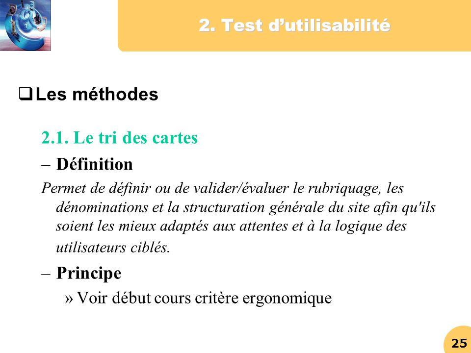 25 2. Test dutilisabilité Les méthodes 2.1. Le tri des cartes –Définition Permet de définir ou de valider/évaluer le rubriquage, les dénominations et