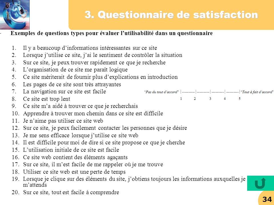 34 3. Questionnaire de satisfaction –Exemples de questions types pour évaluer lutilisabilité dans un questionnaire 1.Il y a beaucoup dinformations int