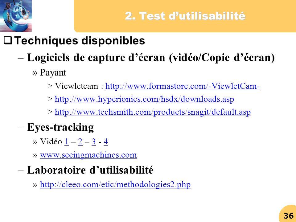 36 2. Test dutilisabilité Techniques disponibles –Logiciels de capture décran (vidéo/Copie décran) »Payant >Viewletcam : http://www.formastore.com/-Vi