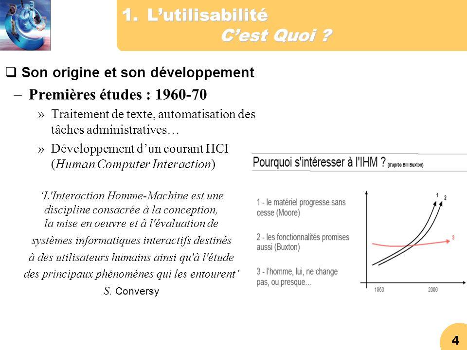 4 1.Lutilisabilité Cest Quoi ? Son origine et son développement –Premières études : 1960-70 »Traitement de texte, automatisation des tâches administra