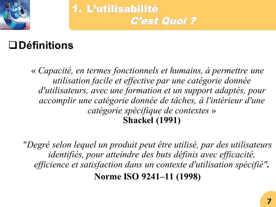 7 1.Lutilisabilité Cest Quoi ? Définitions « Capacité, en termes fonctionnels et humains, à permettre une utilisation facile et effective par une caté