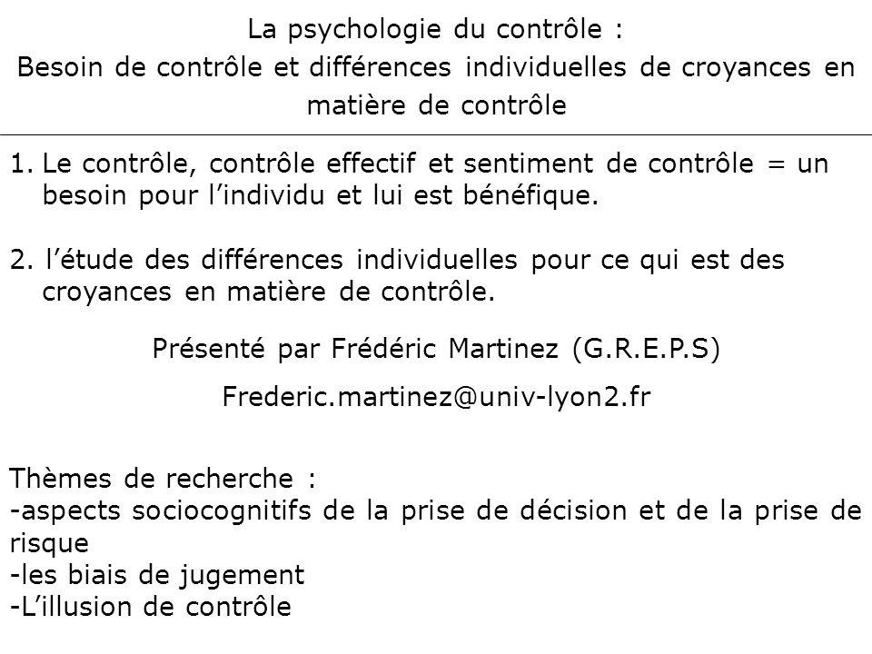 Différences individuelles en matière de croyances de contrôle Différences individuelles au niveau des anticipations que nous avons quant aux facteurs susceptibles de déterminer ce qui va nous arriver (en bien comme en mal) ou ce qui va arriver aux autres.