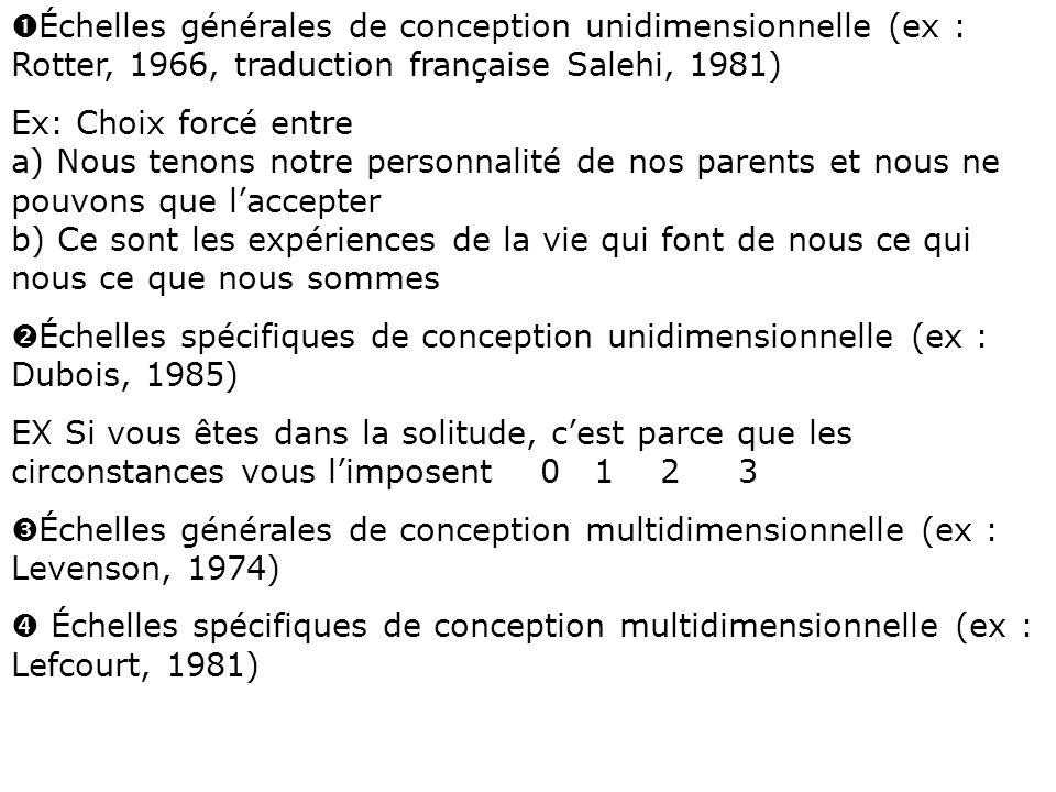 Œ Échelles générales de conception unidimensionnelle (ex : Rotter, 1966, traduction française Salehi, 1981) Ex: Choix forcé entre a) Nous tenons notre