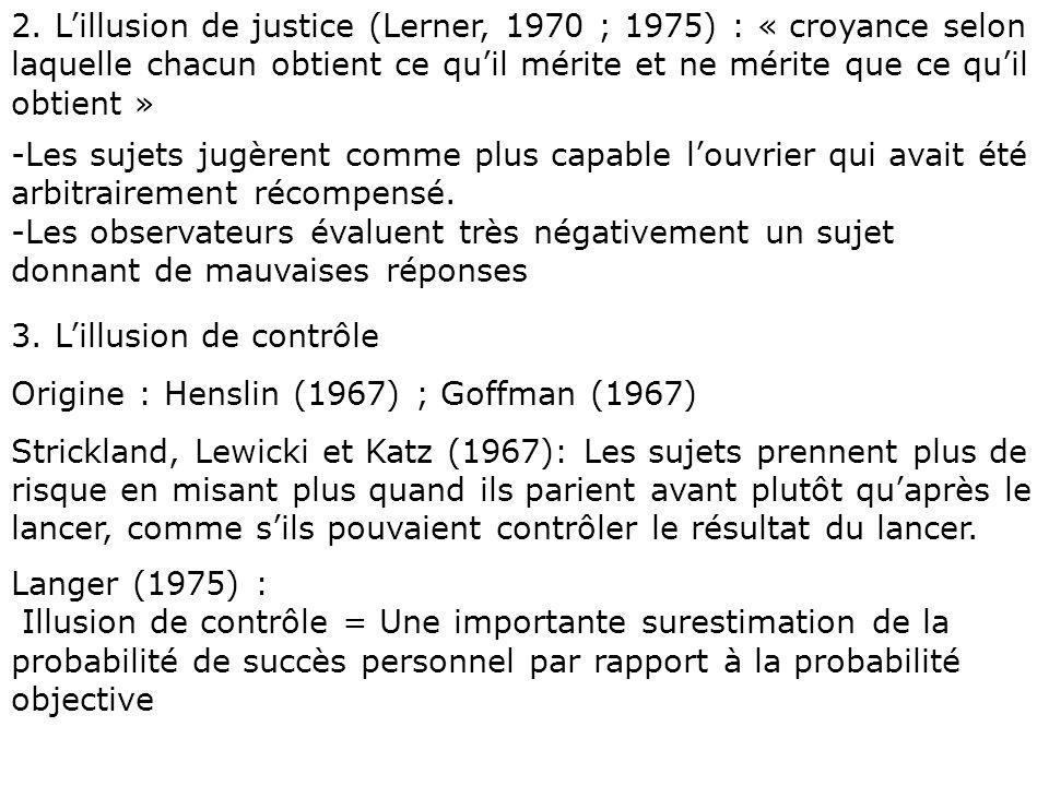 2. Lillusion de justice (Lerner, 1970 ; 1975) : « croyance selon laquelle chacun obtient ce quil mérite et ne mérite que ce quil obtient » -Les sujets