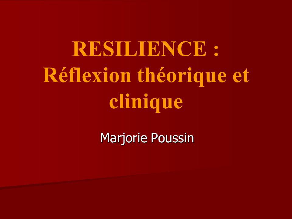 RESILIENCE : Réflexion théorique et clinique Marjorie Poussin