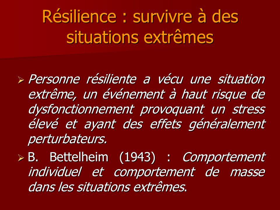 Résilience : survivre à des situations extrêmes Personne résiliente a vécu une situation extrême, un événement à haut risque de dysfonctionnement prov