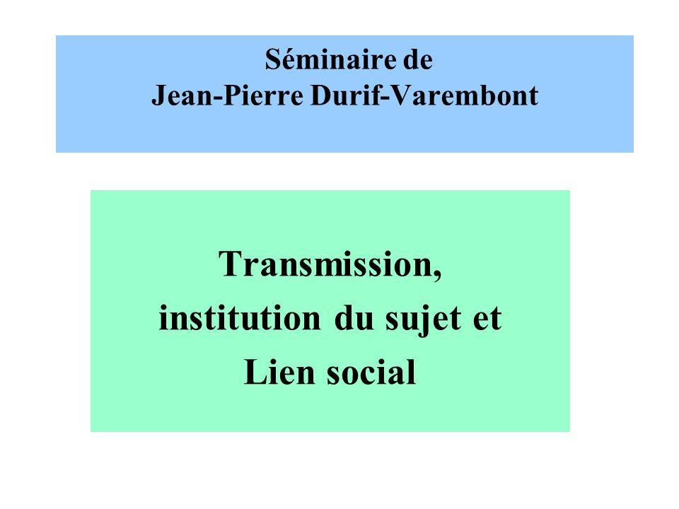 Séminaire de Jean-Pierre Durif-Varembont Transmission, institution du sujet et Lien social