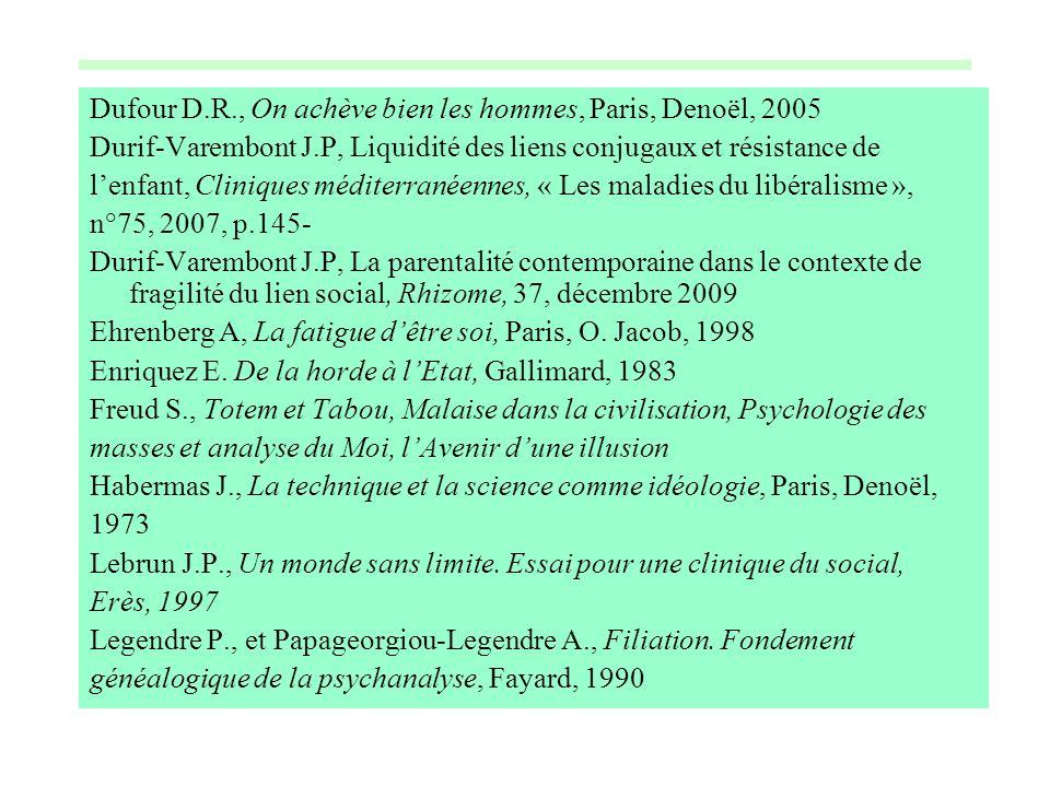 Dufour D.R., On achève bien les hommes, Paris, Denoël, 2005 Durif-Varembont J.P, Liquidité des liens conjugaux et résistance de lenfant, Cliniques méd