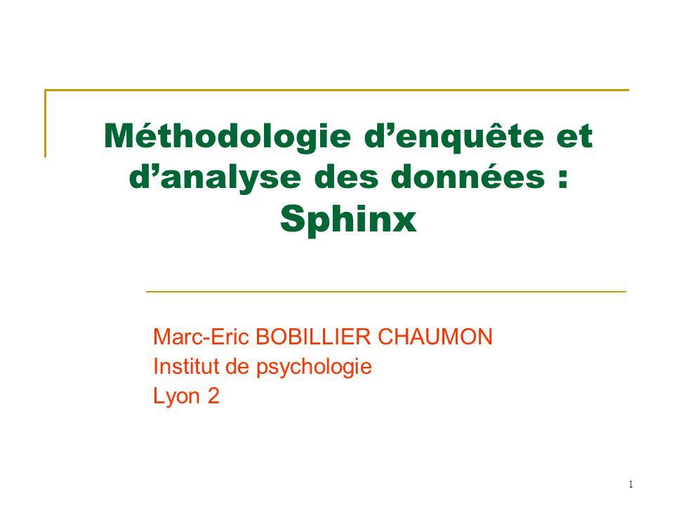 1 Méthodologie denquête et danalyse des données : Sphinx Marc-Eric BOBILLIER CHAUMON Institut de psychologie Lyon 2