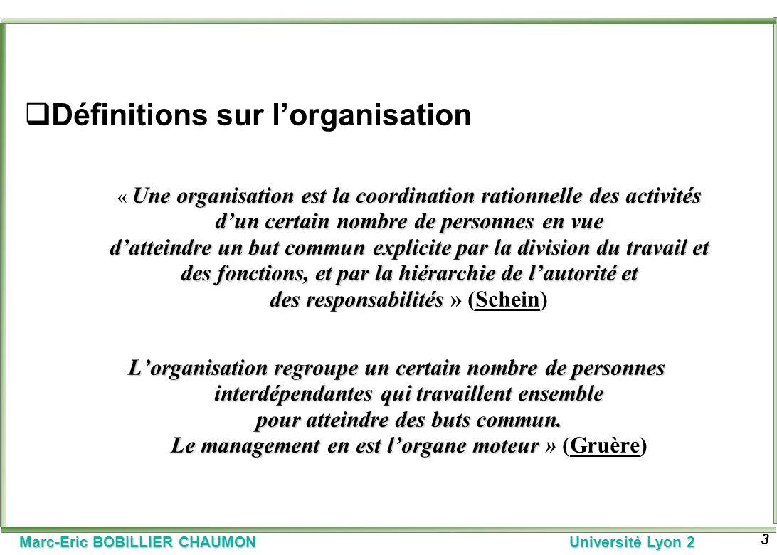 Marc-Eric BOBILLIER CHAUMON Université Lyon 2 3 Définitions sur lorganisation Une organisation est la coordination rationnelle des activités dun certa