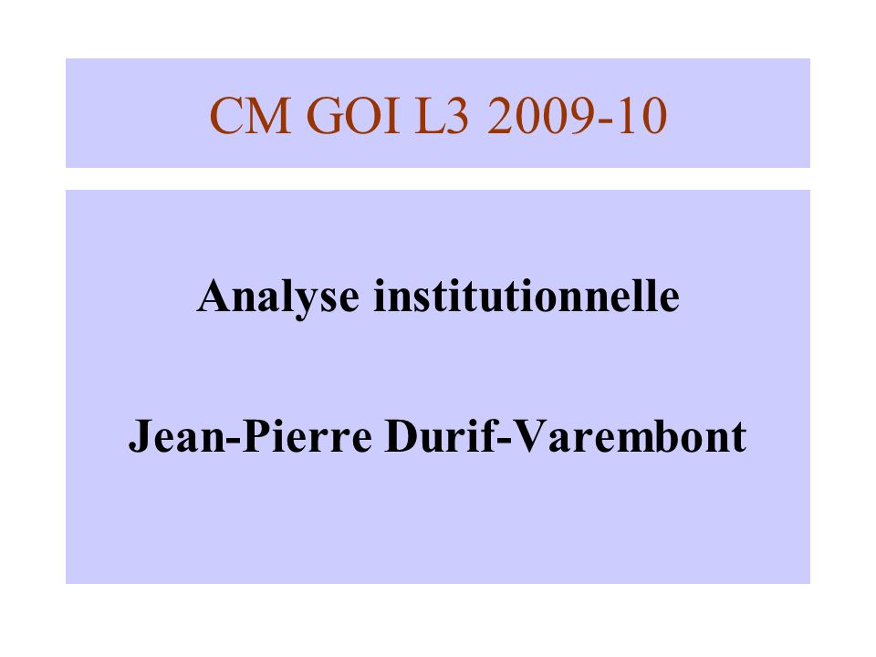 CM GOI L3 2009-10 Analyse institutionnelle Jean-Pierre Durif-Varembont
