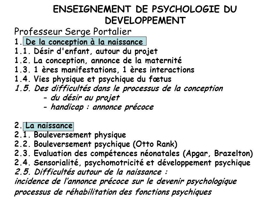 ENSEIGNEMENT DE PSYCHOLOGIE DU DEVELOPPEMENT Professeur Serge Portalier 1.