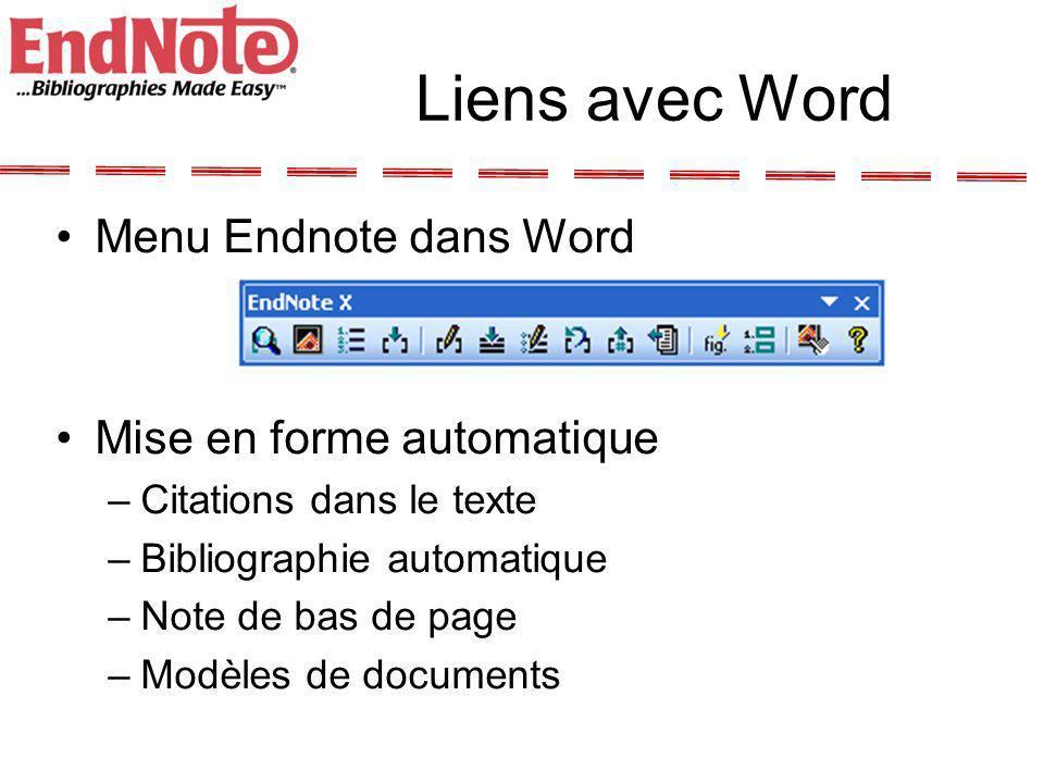 Liens avec Word Menu Endnote dans Word Mise en forme automatique –Citations dans le texte –Bibliographie automatique –Note de bas de page –Modèles de