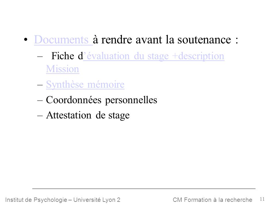 11 CM Formation à la rechercheInstitut de Psychologie – Université Lyon 2 Documents à rendre avant la soutenance :Documents – Fiche dévaluation du sta