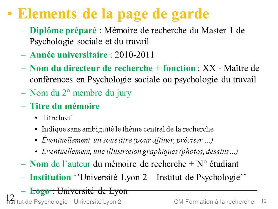 12 CM Formation à la rechercheInstitut de Psychologie – Université Lyon 2 12 Elements de la page de garde –Diplôme préparé : Mémoire de recherche du M