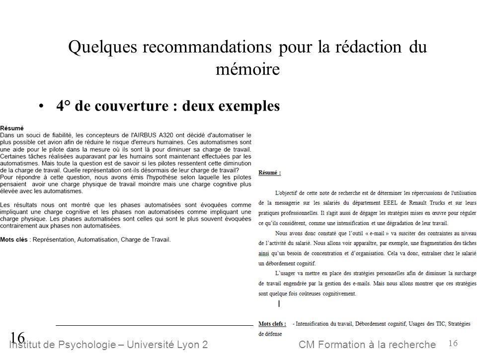 16 CM Formation à la rechercheInstitut de Psychologie – Université Lyon 2 16 Quelques recommandations pour la rédaction du mémoire 4° de couverture :