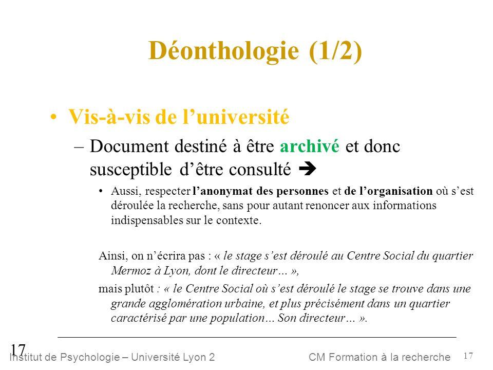 17 CM Formation à la rechercheInstitut de Psychologie – Université Lyon 2 Déonthologie (1/2) Vis-à-vis de luniversité –Document destiné à être archivé
