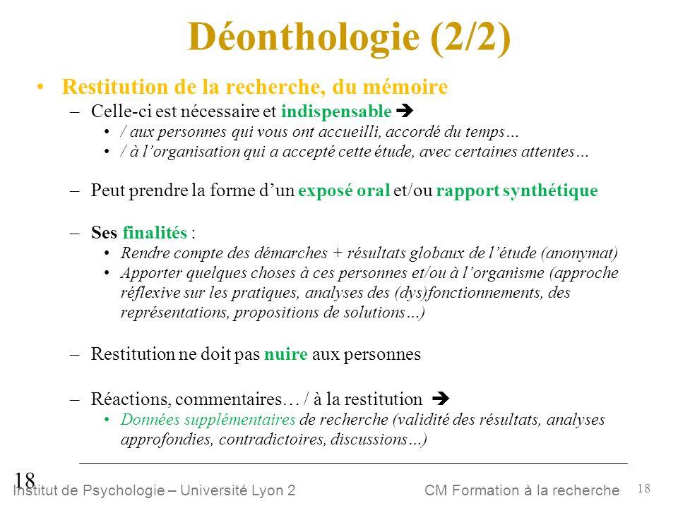 18 CM Formation à la rechercheInstitut de Psychologie – Université Lyon 2 Déonthologie (2/2) Restitution de la recherche, du mémoire –Celle-ci est néc