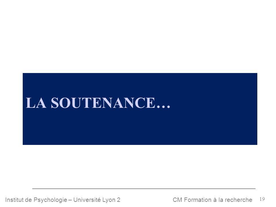 19 CM Formation à la rechercheInstitut de Psychologie – Université Lyon 2 LA SOUTENANCE…