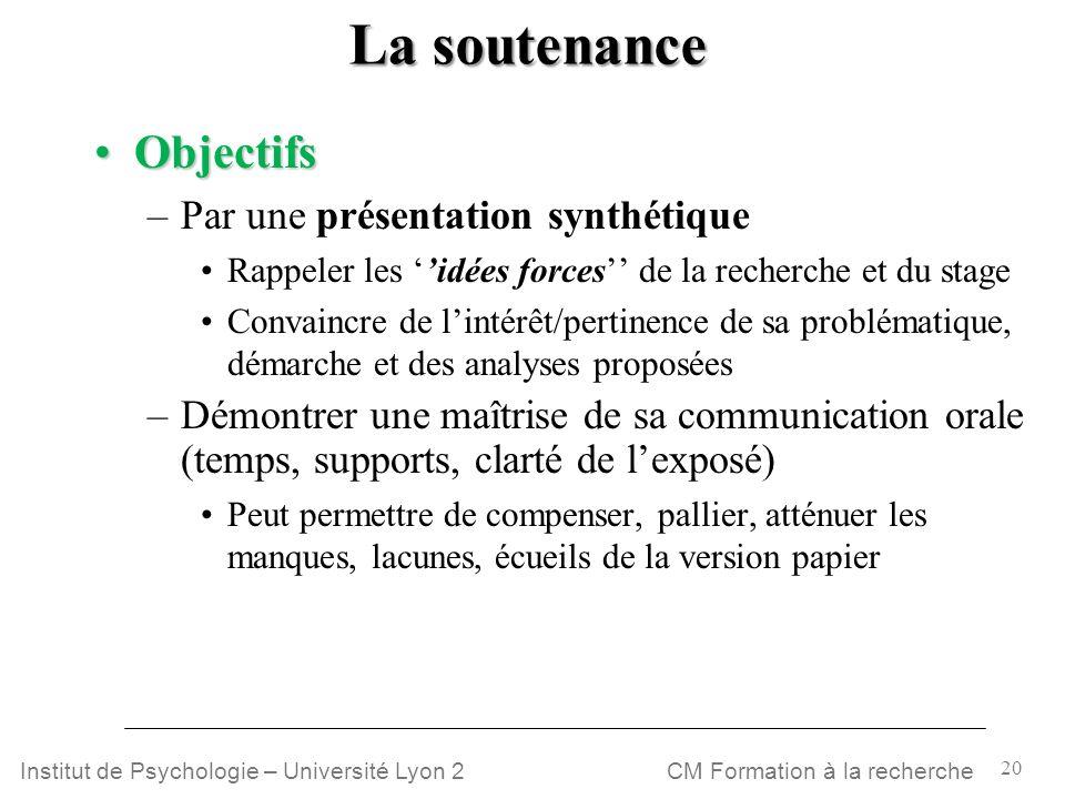 20 CM Formation à la rechercheInstitut de Psychologie – Université Lyon 2 La soutenance ObjectifsObjectifs –Par une présentation synthétique Rappeler