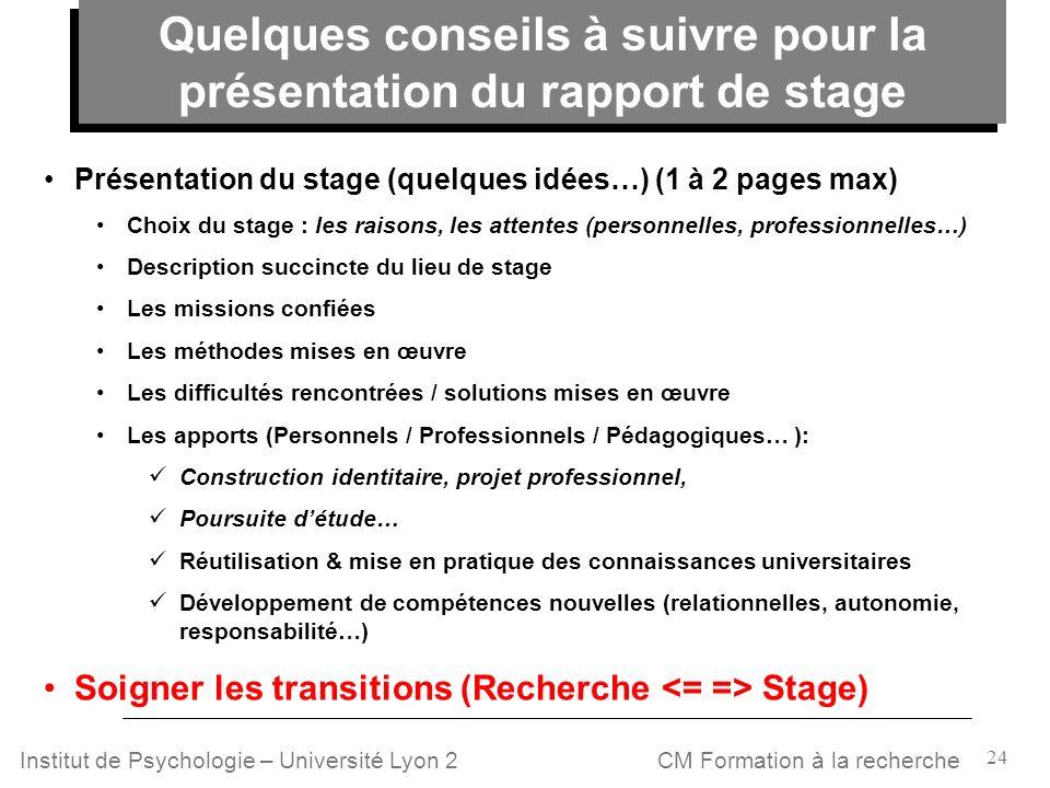 24 CM Formation à la rechercheInstitut de Psychologie – Université Lyon 2 Présentation du stage (quelques idées…) (1 à 2 pages max) Choix du stage : l