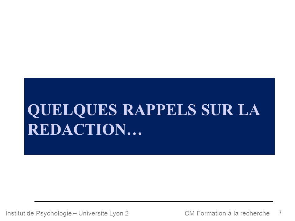 3 CM Formation à la rechercheInstitut de Psychologie – Université Lyon 2 QUELQUES RAPPELS SUR LA REDACTION…