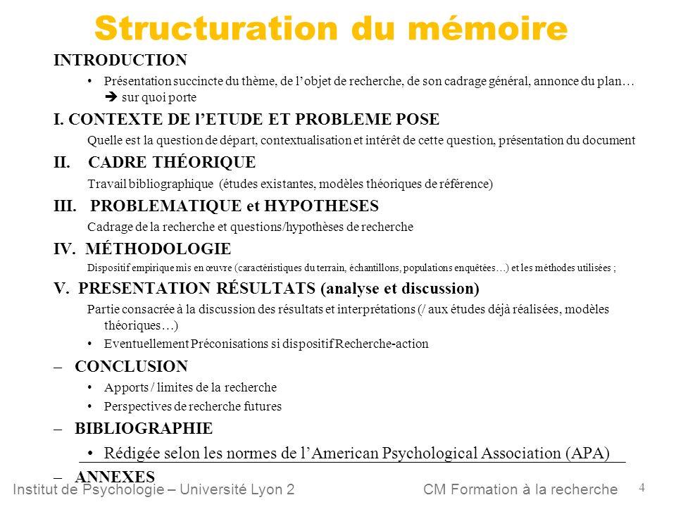 4 CM Formation à la rechercheInstitut de Psychologie – Université Lyon 2 Structuration du mémoire INTRODUCTION Présentation succincte du thème, de lob