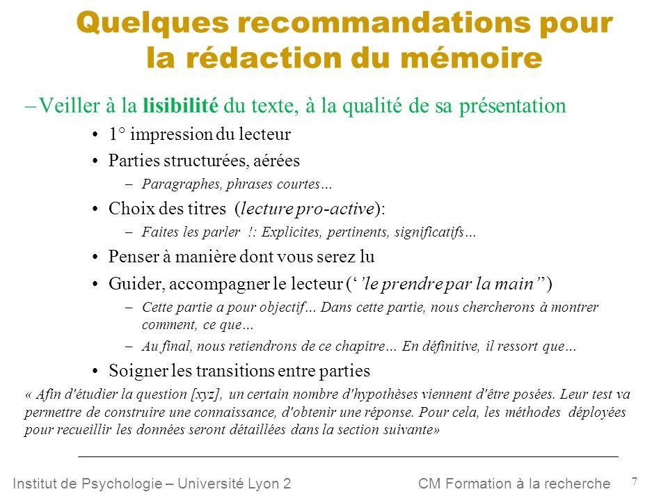 7 CM Formation à la rechercheInstitut de Psychologie – Université Lyon 2 Quelques recommandations pour la rédaction du mémoire –Veiller à la lisibilit
