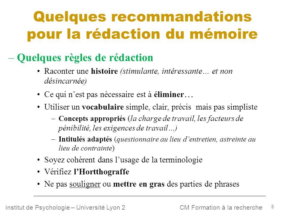 8 CM Formation à la rechercheInstitut de Psychologie – Université Lyon 2 Quelques recommandations pour la rédaction du mémoire – Quelques règles de ré