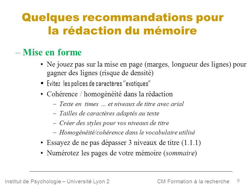 9 CM Formation à la rechercheInstitut de Psychologie – Université Lyon 2 Quelques recommandations pour la rédaction du mémoire – Mise en forme Ne joue